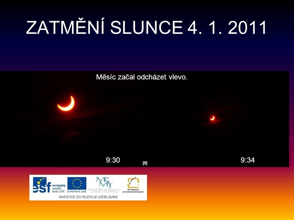 ZATMĚNÍ SLUNCE 4. 1. 2011 Měsíc začal odcházet vlevo. 9:30 9:34 [8]